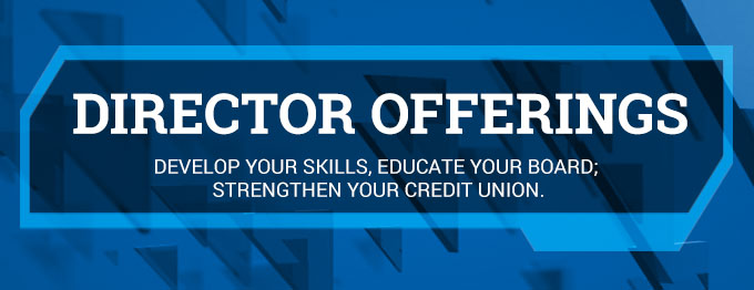 DEVELOP YOUR SKILLS, EDUCATE YOUR BOARD, STRENGTHEN YOUR CREDIT UNION
